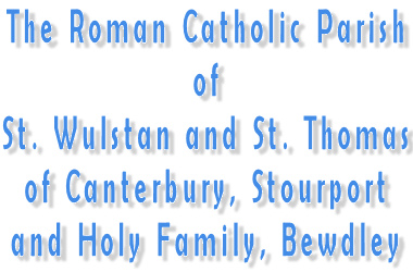 The Roman Catholic Parish of St Wulstan and St Thomas of Canterbury, Stourport and Holy Family, Bewdley